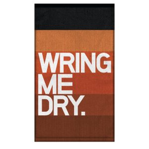Wring Me Dry. Dirty Towel