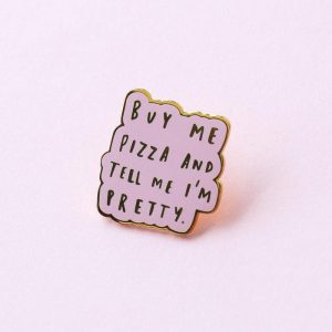 buy-me-pizza-and-tell-me-i-m-pretty-pin